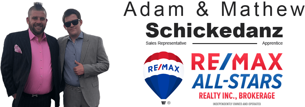 Adam Schickedanz Sales Representative  Mathew Schickedanz Team Member - RE/MAX All-Stars Realty Inc. Brokerage